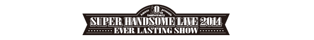 Amuse Presents SUPER ハンサム LIVE 2014